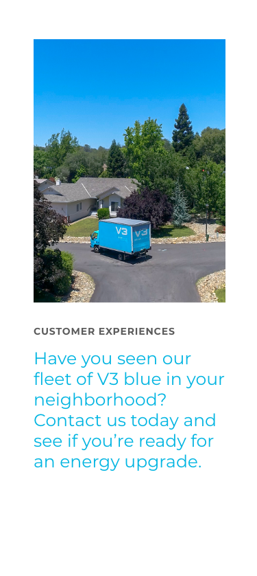 Customer Experience - Have you seen our fleet of V3 blue in your neighborhood? Contact us today and see if you're ready for an energy upgrade
